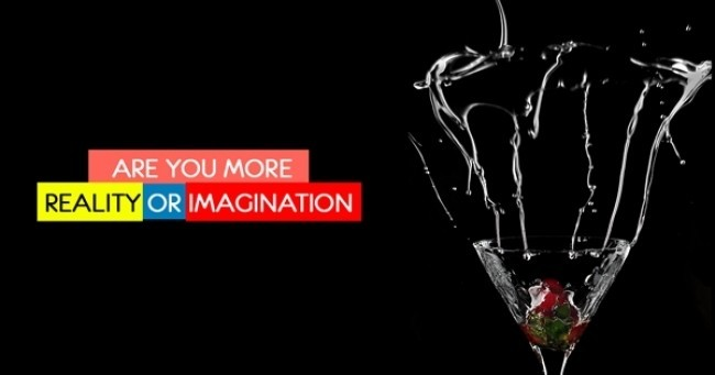 Are you more reality or imagination