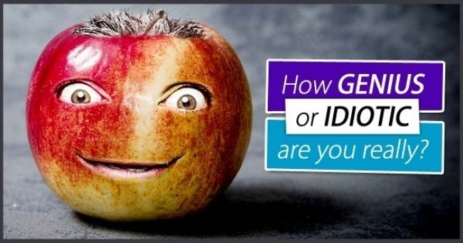 How GENIUS Or IDIOTIC Are You Really ?